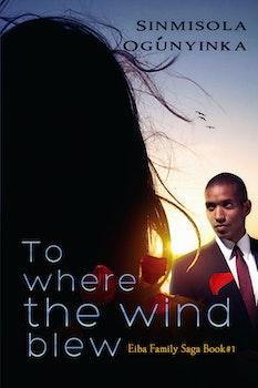 To Where the Wind Blew (Eiba Family Saga Book 1)