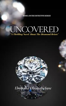 Uncovered: A Thrilling Novel About the Diamond Heists