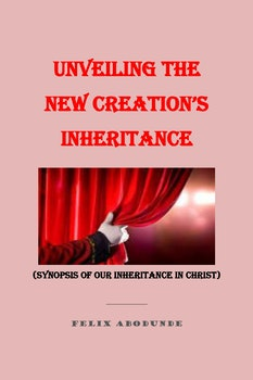 Unveiling the New Creation's Inheritance