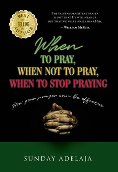 When to pray, When not to Pray, and When to Stop Praying