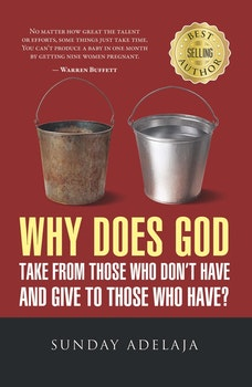 Why Does God Take From Those Who Don't Have And Give To Those Who Have?