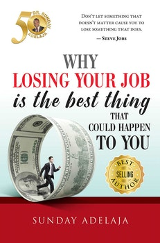Why Losing your Job is the Best Thing that Could Happen to You