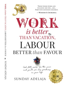 Work is Better Than Vacation, Labour Better Than Favour