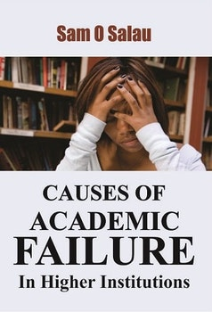 CAUSES OF  ACADEMIC FAILURE In Higher Institutions