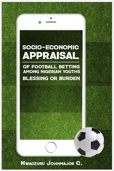 Socio-economic Appraisal of Football Betting Among Nigerian Youths: Blessing or Burden