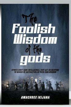 The Foolish Wisdom Of The gods