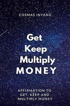 Get, Keep, Multiply Money