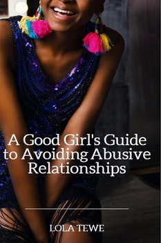 A Good Girl's Guide to Avoiding Abusive Relationships