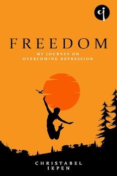 Freedom: My Journey on Overcoming Depression