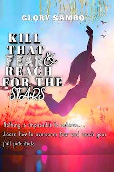 Kill that Fear & Reach for the Stars