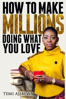 How to Make Millions Doing What You Love
