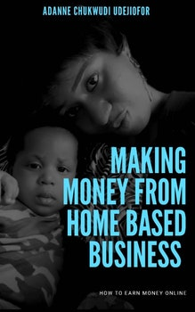 Making Money From Home Based Business: How to Earn Money Online