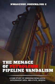 The Menace of Petroleum Pipeline Vandalism