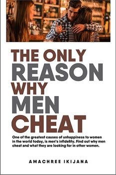 The Only Reason Why Men Cheat