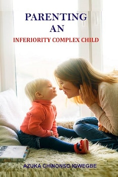 Parenting an Inferiority Complex Child