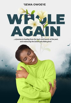 Whole Again: A Journey to Healing from the Hurts and Haunts of the Past