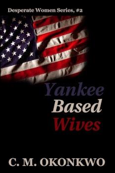 Yankee Based Wives (Desperate Women Series, 2)